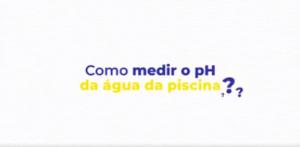 vídeo explicativo de como medir o pH da água da piscina